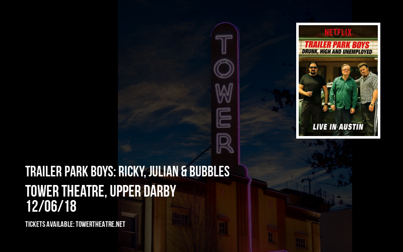 Trailer Park Boys: Ricky, Julian & Bubbles at Tower Theatre